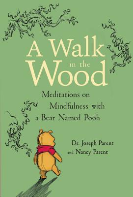 A Walk in the Wood: Meditations on Mindfulness with a Bear Named Pooh Cover Image