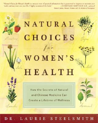 Natural Choices for Women's Health: How the Secrets of Natural and Chinese Medicine Can Create a Lifetime of Wellness Cover Image