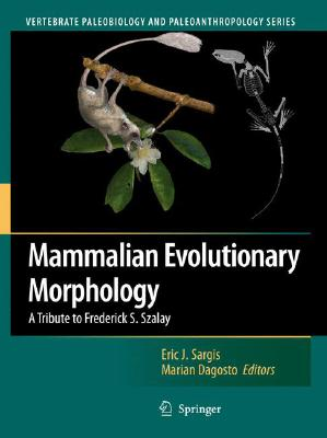 Mammalian Evolutionary Morphology: A Tribute to Frederick S. Szalay (Vertebrate Paleobiology and Paleoanthropology) Cover Image