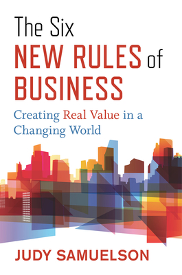 The Six New Rules of Business: Creating Real Value in a Changing World Cover Image