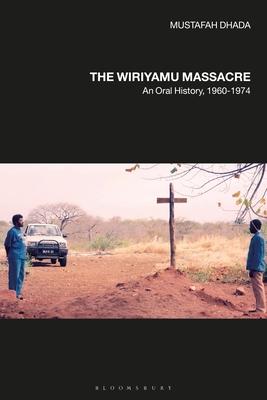 The Wiriyamu Massacre: An Oral History, 1960-1974 Cover Image