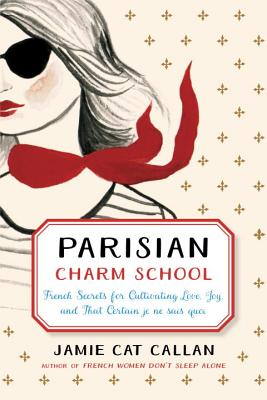 Parisian Charm School: French Secrets for Cultivating Love, Joy, and That Certain Je Ne Sais Quoi Cover Image