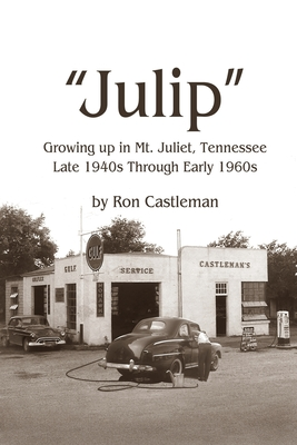 Julip: Growing Up in Mt. Juliet, Tennessee Late 1940s through Early 1960s Cover Image