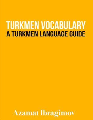 Turkmen Vocabulary: A Turkmen Language Guide Cover Image
