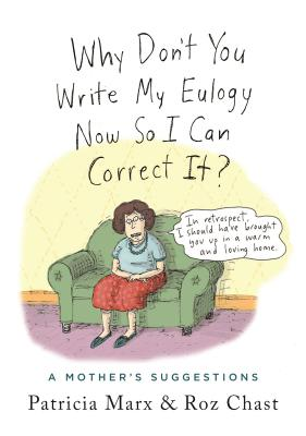 Why Don't You Write My Eulogy Now So I Can Correct It?: A Mother's Suggestions Cover Image