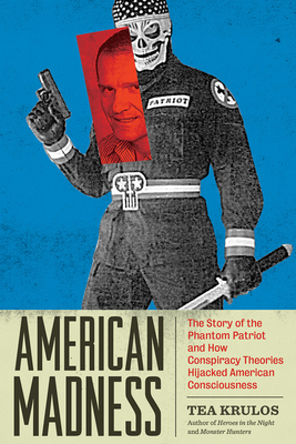 American Madness: The Story of the Phantom Patriot and How Conspiracy Theories Hijacked American Consciousness Cover Image