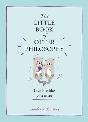 The Little Book of Otter Philosophy (the Little Animal Philosophy Books) Cover Image