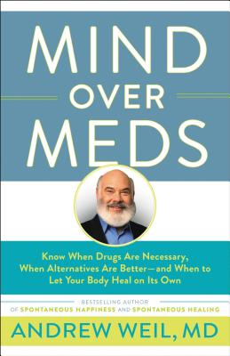 Mind Over Meds: Know When Drugs Are Necessary, When Alternatives Are Better-and When to Let Your Body Heal on Its Own Cover Image