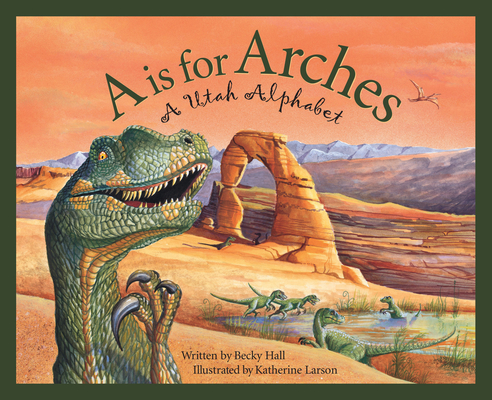 A is for Arches: A Utah Alphabet (Discover America State by State) Cover Image