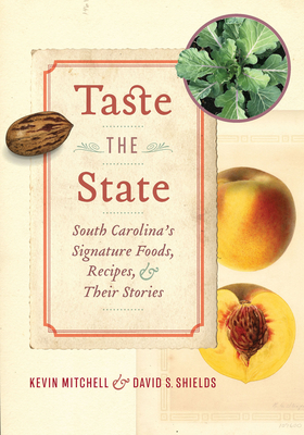 Taste the State: South Carolina's Signature Foods, Recipes, and Their Stories Cover Image