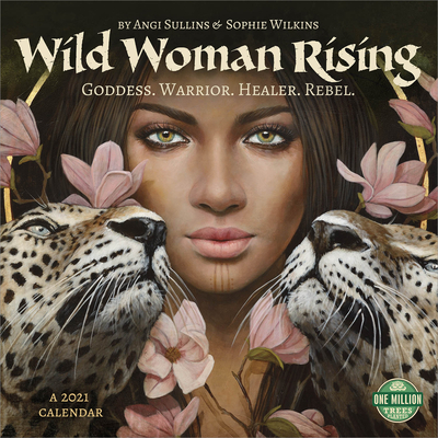 Wild Woman Rising 2021 Wall Calendar: Goddess. Warrior. Healer. Rebel. Cover Image