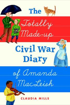 The Totally Made-Up Civil War Diary of Amanda MacLeish Cover