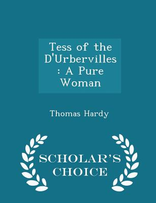 Tess of the D'Urbervilles: A Pure Woman - Scholar's Choice Edition Cover Image
