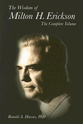 The Wisdom of Milton H. Erickson: The Complete Volume Cover Image