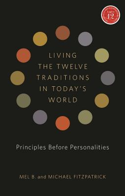 Living the Twelve Traditions in Today's World: Principles Over Personality Cover Image