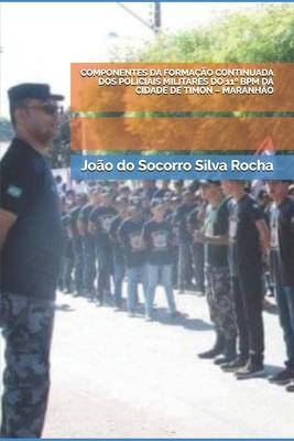 Componentes Da Formação Continuada DOS Policiais Militares Do 11° Bpm Da Cidade de Timon - Maranhão Cover Image