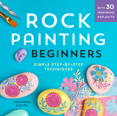 Rock Painting for Beginners: Simple Step-By-Step Techniques Cover Image