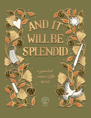 And It Will Be Splendid: a guided journal for 2021 Cover Image