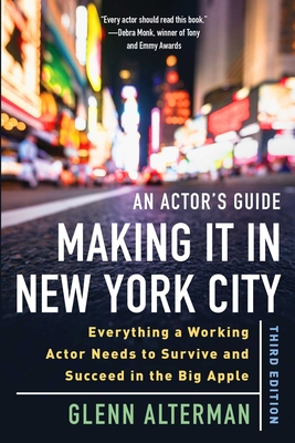 An Actor's Guide—Making It in New York City, Third Edition: Everything a Working Actor Needs to Survive and Succeed in the Big Apple Cover Image