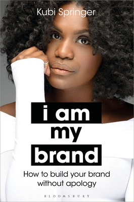 I Am My Brand: How to Build Your Brand Without Apology Cover Image