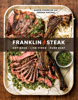 Franklin Steak: Dry-Aged. Live-Fired. Pure Beef. [A Cookbook] Cover Image