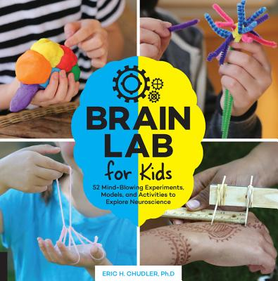 Brain Lab for Kids: 52 Mind-Blowing Experiments, Models, and Activities to Explore Neuroscience Cover Image
