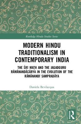 Modern Hindu Traditionalism in Contemporary India: The Sri Ma?h and the Jagadguru Ramanandacarya in the Evolution of the Ramanandi Sampradaya (Routledge Hindu Studies) Cover Image