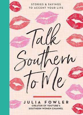 Talk Southern to Me: Stories & Sayings to Accent Your Life Cover Image