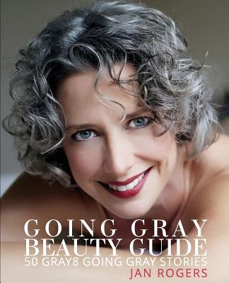 Going Gray Beauty Guide: 50 Gray8 Going Gray Stories Cover Image
