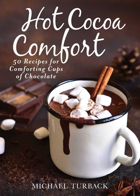Hot Cocoa Comfort: 50 Recipes for Comforting Cups of Chocolate Cover Image