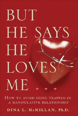 But He Says He Loves Me: How to Avoid Being Trapped in a Manipulative Relationship Cover Image