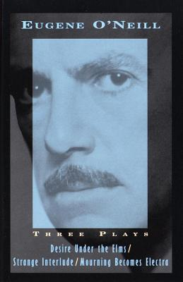 Three Plays: Desire Under the Elms, Strange Interlude, Mourning Becomes Electra (Vintage International) Cover Image