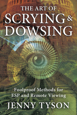 The Art of Scrying & Dowsing: Foolproof Methods for ESP and Remote Viewing Cover Image
