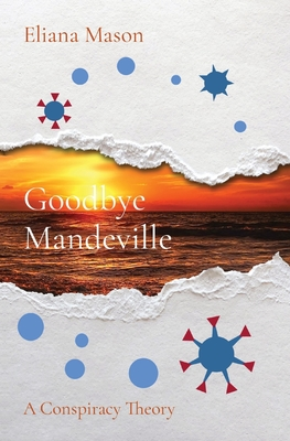 Goodbye Mandeville: A Conspiracy Theory cover