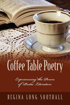 Coffee Table Poetry: Experiencing the Power of Poetic Literature Cover Image