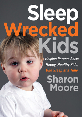 Sleep Wrecked Kids: Helping Parents Raise Happy, Healthy Kids, One Sleep at a Time Cover Image