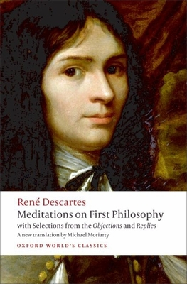 Meditations on First Philosophy: With Selections from the Objections and Replies (Oxford World's Classics) Cover Image