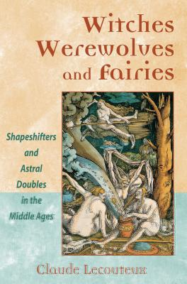 Witches, Werewolves, and Fairies: Shapeshifters and Astral Doubles in the Middle Ages Cover Image