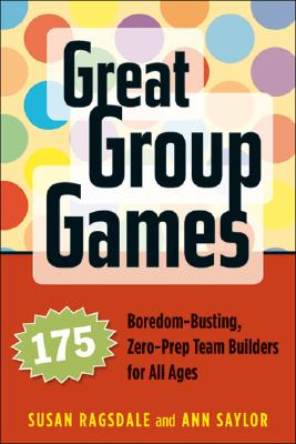 Great Group Games: 175 Boredom-Busting, Zero-Prep Team Builders for All Ages Cover Image