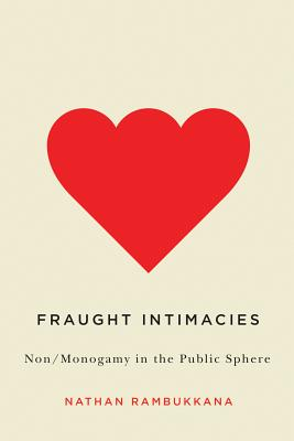 Fraught Intimacies: Non/Monogamy in the Public Sphere (Sexuality Stud) Cover Image