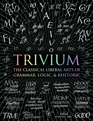Trivium: The Classical Liberal Arts of Grammar, Logic, & Rhetoric (Wooden Books) Cover Image