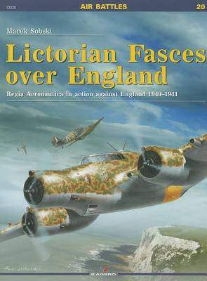Lictorian Fasces Over England: Regia Aeronautica in Action Against England 1940 1941 Cover Image
