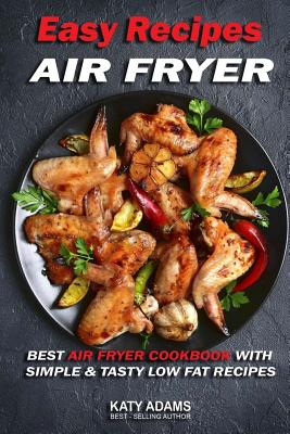 Easy Air Fryer Recipes: Best Air Fryer Cookbook with Simple & Tasty Low Fat Reci Cover Image