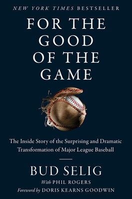 For the Good of the Game: The Inside Story of the Surprising and Dramatic Transformation of Major League Baseball Cover Image