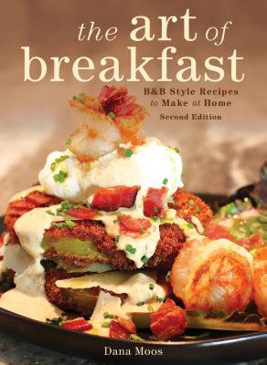 The Art of Breakfast: B&b Style Recipes to Make at Home Cover Image