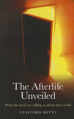 The Afterlife Unveiled: What 'The Dead' Are Telling Us about Their World Cover Image