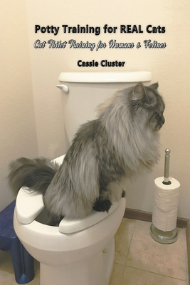 Potty Training for Real Cats: Cat Toilet Training for Humans and Felines Cover Image