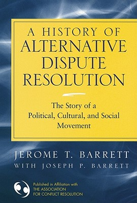 A History of Alternative Dispute Resolution: The Story of a Political, Cultural, and Social Movement Cover Image