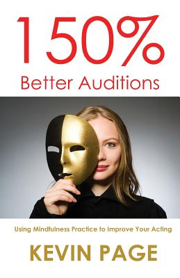 150% Better Auditions: Using Mindfulness Practice to Improve Your Acting Cover Image