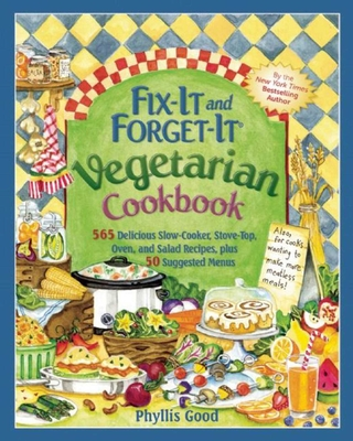 Fix-It and Forget-It Vegetarian Cookbook: 565 Delicious Slow-Cooker, Stove-Top, Oven, and Salad Recipes, Plus 50 Suggested Menus Cover Image